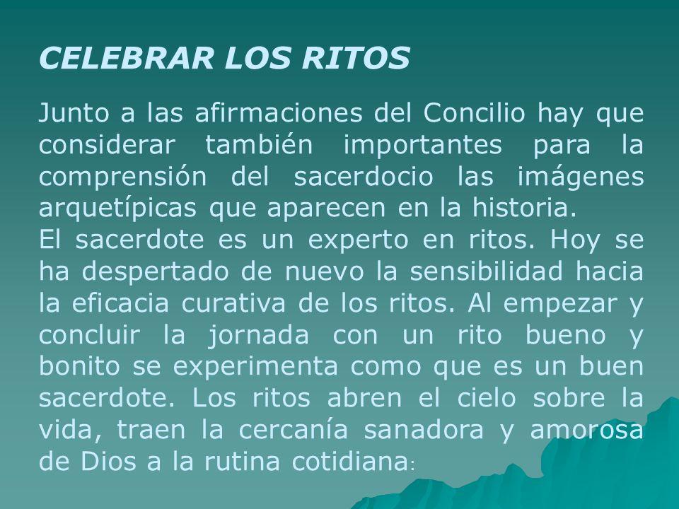 CELEBRAR LOS RITOS Junto a las afirmaciones del Concilio hay que considerar también importantes para la comprensión del sacerdocio las imágenes arquet