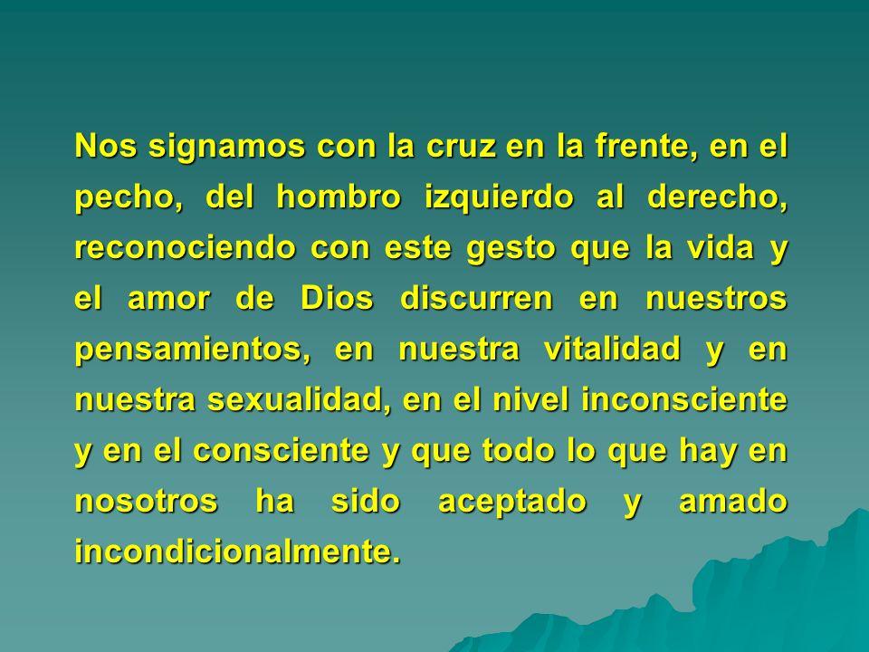Nos signamos con la cruz en la frente, en el pecho, del hombro izquierdo al derecho, reconociendo con este gesto que la vida y el amor de Dios discurr