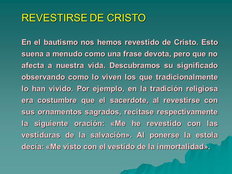 REVESTIRSE DE CRISTO En el bautismo nos hemos revestido de Cristo. Esto suena a menudo como una frase devota, pero que no afecta a nuestra vida. Descu