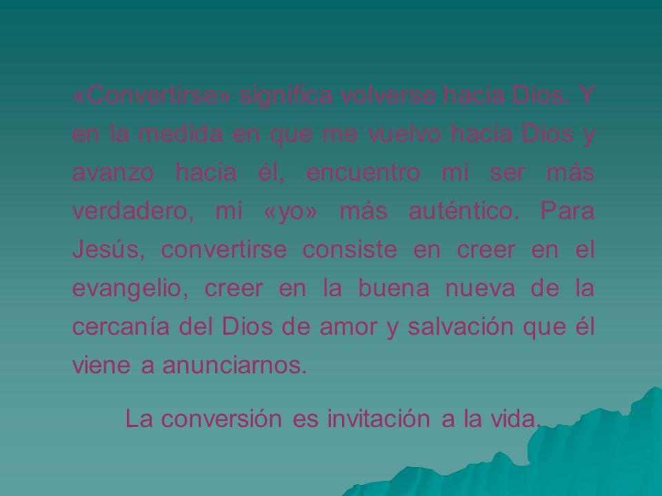 «Convertirse» significa volverse hacia Dios. Y en la medida en que me vuelvo hacia Dios y avanzo hacia él, encuentro mi ser más verdadero, mi «yo» más