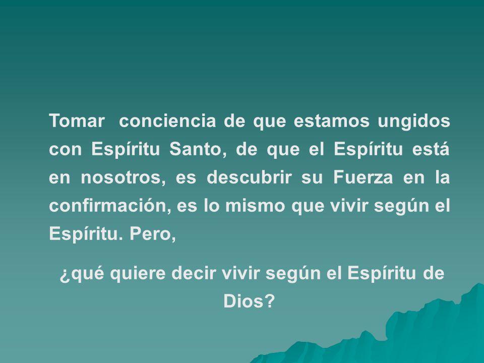 Tomar conciencia de que estamos ungidos con Espíritu Santo, de que el Espíritu está en nosotros, es descubrir su Fuerza en la confirmación, es lo mism