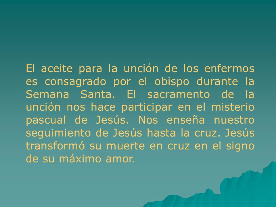El aceite para la unción de los enfermos es consagrado por el obispo durante la Semana Santa. El sacramento de la unción nos hace participar en el mis