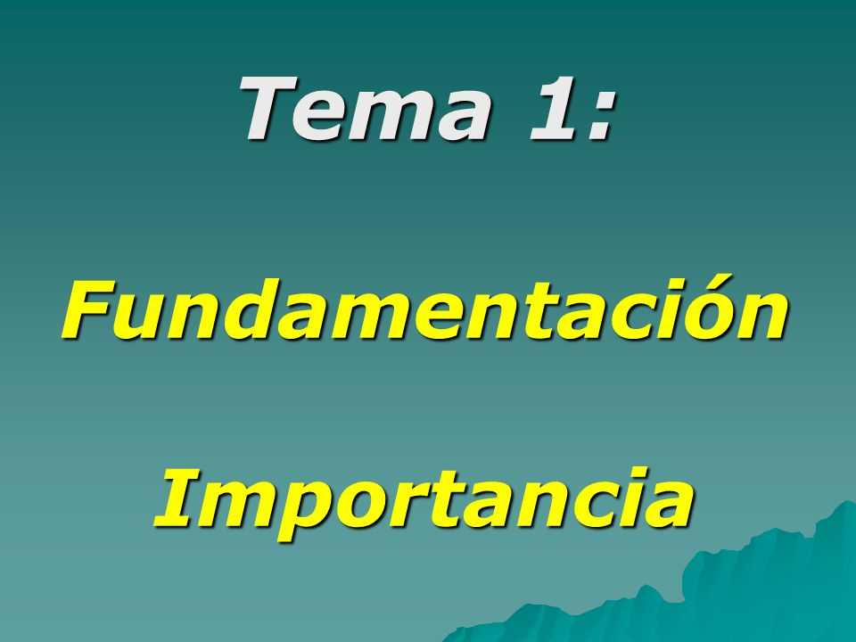 Tema 1: FundamentaciónImportancia