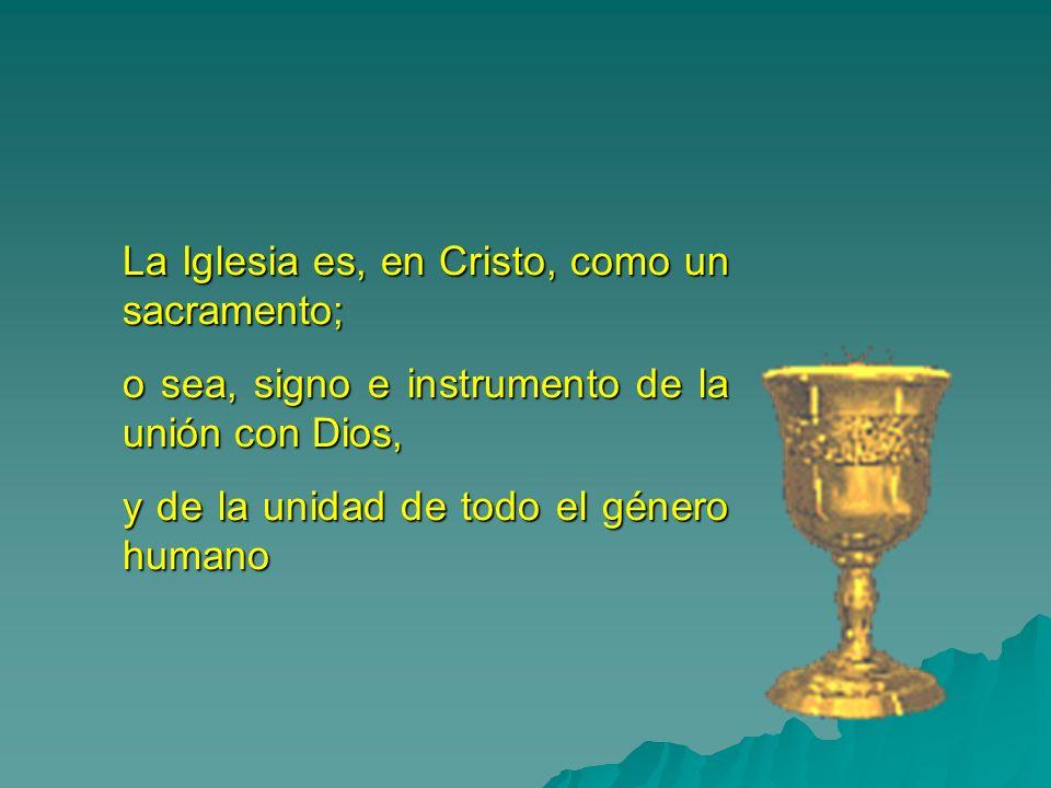 La Iglesia es, en Cristo, como un sacramento; o sea, signo e instrumento de la unión con Dios, y de la unidad de todo el género humano