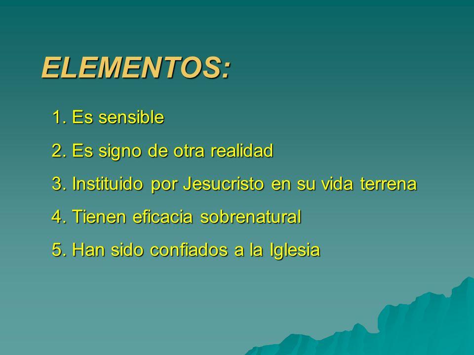 ELEMENTOS: 1. Es sensible 2. Es signo de otra realidad 3. Instituido por Jesucristo en su vida terrena 4. Tienen eficacia sobrenatural 5. Han sido con