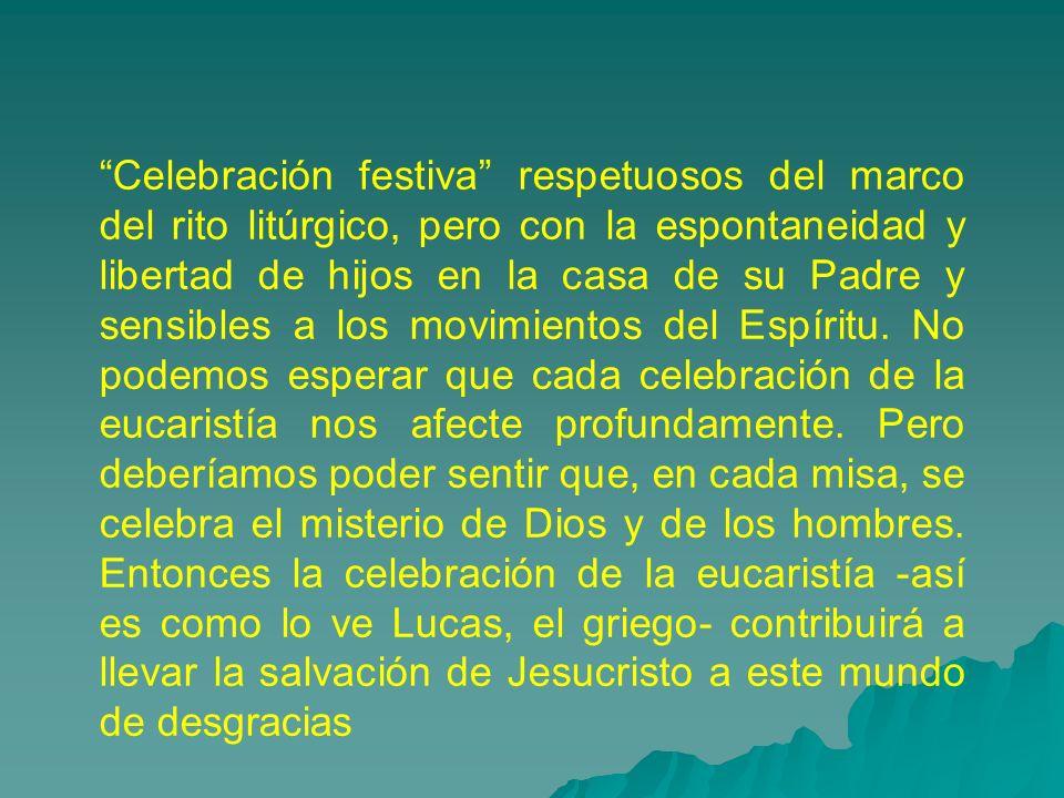 Celebración festiva respetuosos del marco del rito litúrgico, pero con la espontaneidad y libertad de hijos en la casa de su Padre y sensibles a los m