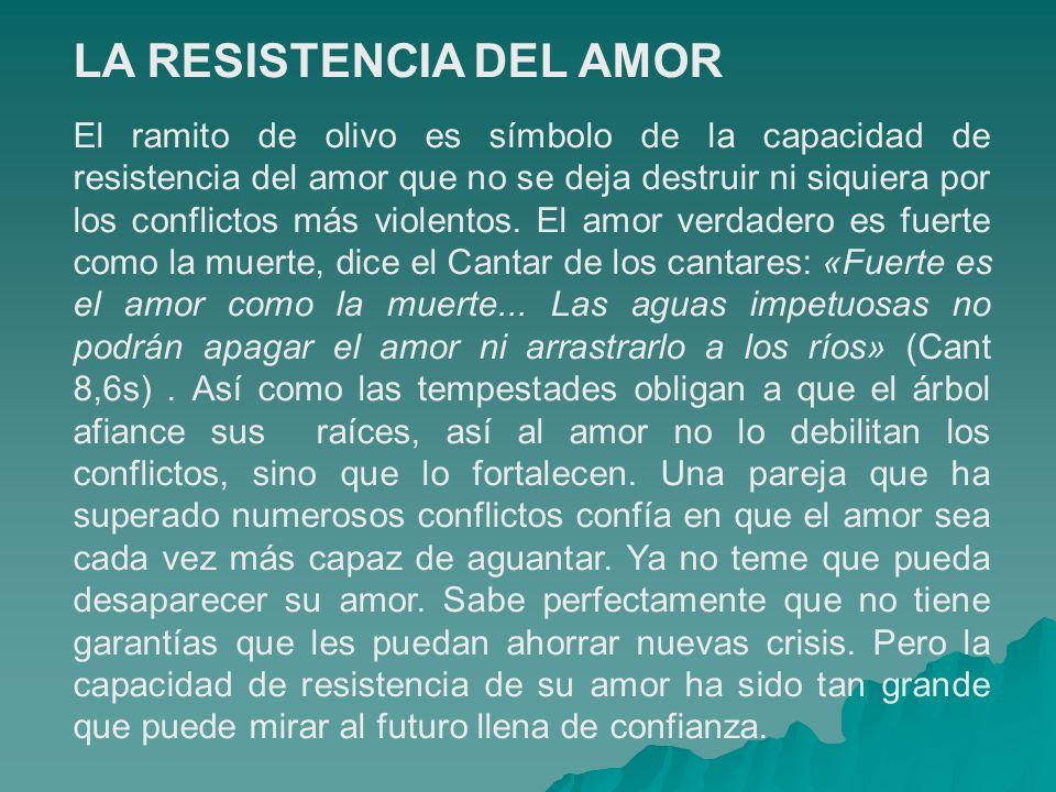 LA RESISTENCIA DEL AMOR El ramito de olivo es símbolo de la capacidad de resistencia del amor que no se deja destruir ni siquiera por los conflictos m