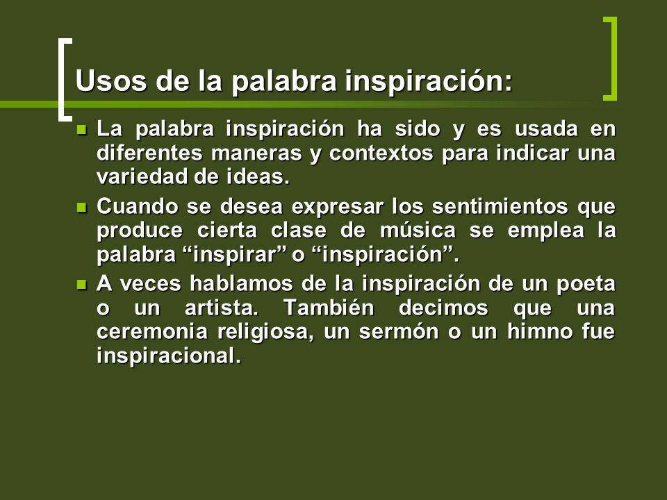Usos de la palabra inspiración: La palabra inspiración ha sido y es usada en diferentes maneras y contextos para indicar una variedad de ideas. La pal