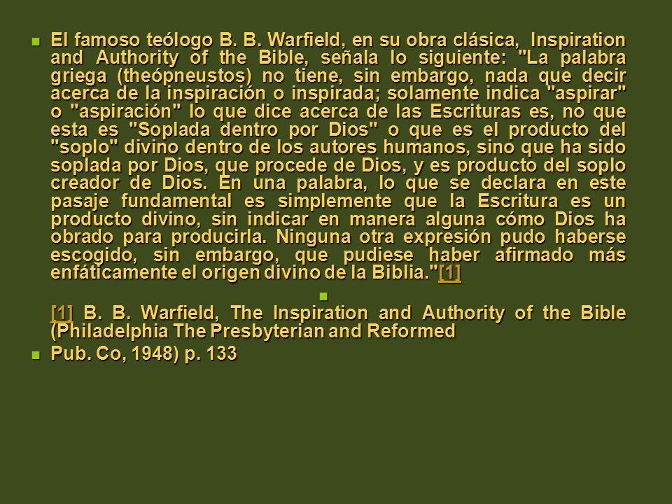 El famoso teólogo B. B. Warfield, en su obra clásica, Inspiration and Authority of the Bible, señala lo siguiente: