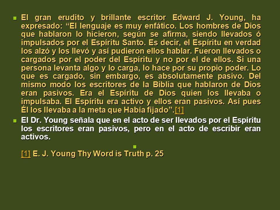 El gran erudito y brillante escritor Edward J. Young, ha expresado: El lenguaje es muy enfático. Los hombres de Dios que hablaron lo hicieron, según s