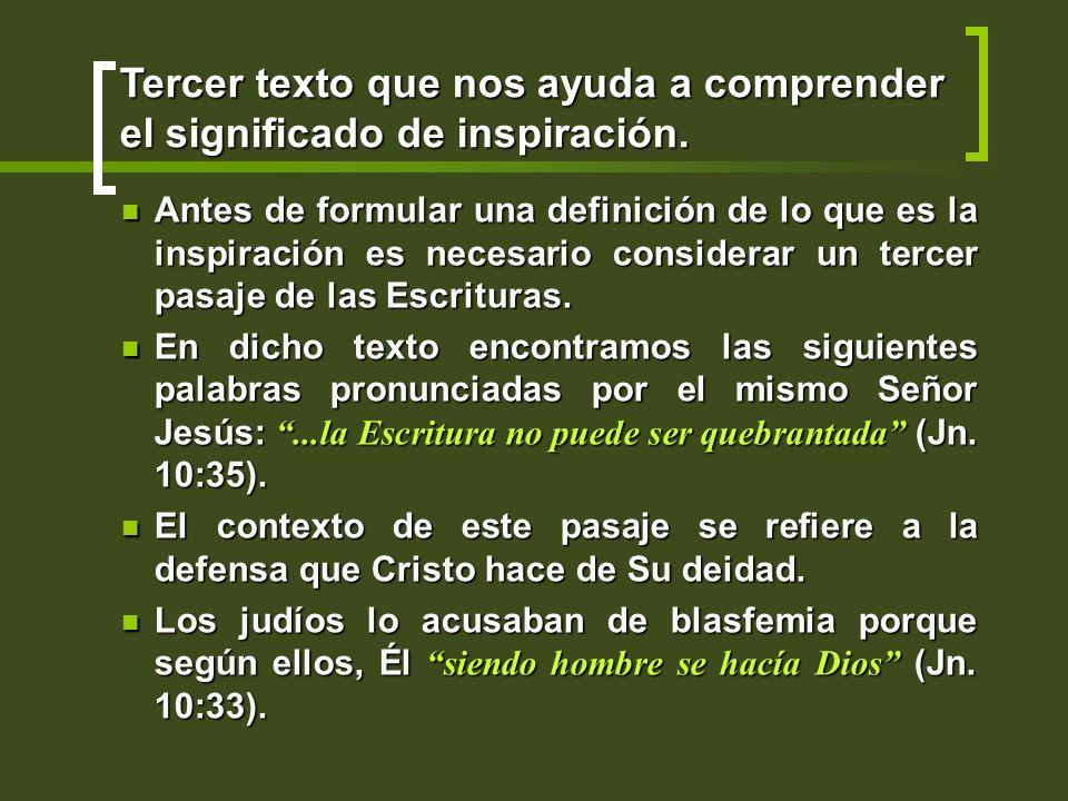 Antes de formular una definición de lo que es la inspiración es necesario considerar un tercer pasaje de las Escrituras. Antes de formular una definic