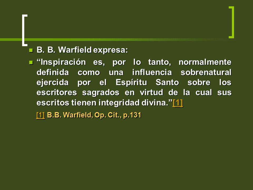 B. B. Warfield expresa: B. B. Warfield expresa: Inspiración es, por lo tanto, normalmente definida como una influencia sobrenatural ejercida por el Es