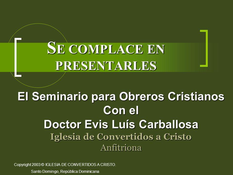 Copyright 2003 © IGLESIA DE CONVERTIDOS A CRISTO. Santo Domingo, República Dominicana El Seminario para Obreros Cristianos Con el Doctor Evis Luís Car