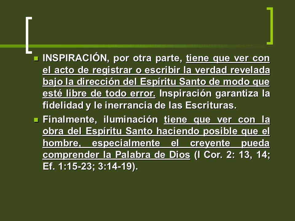 INSPIRACIÓN, por otra parte, tiene que ver con el acto de registrar o escribir la verdad revelada bajo la dirección del Espíritu Santo de modo que est