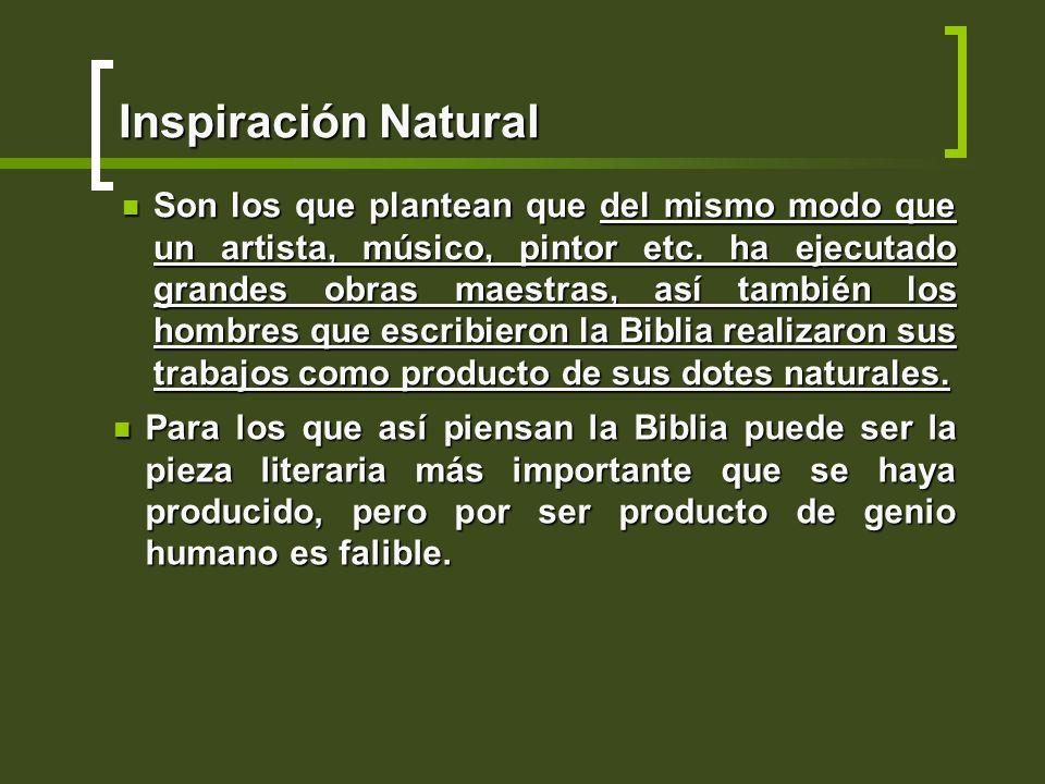 Inspiración Natural Son los que plantean que del mismo modo que un artista, músico, pintor etc. ha ejecutado grandes obras maestras, así también los h
