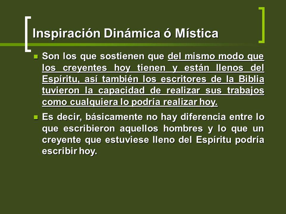 Inspiración Dinámica ó Mística Son los que sostienen que del mismo modo que los creyentes hoy tienen y están llenos del Espíritu, así también los escr
