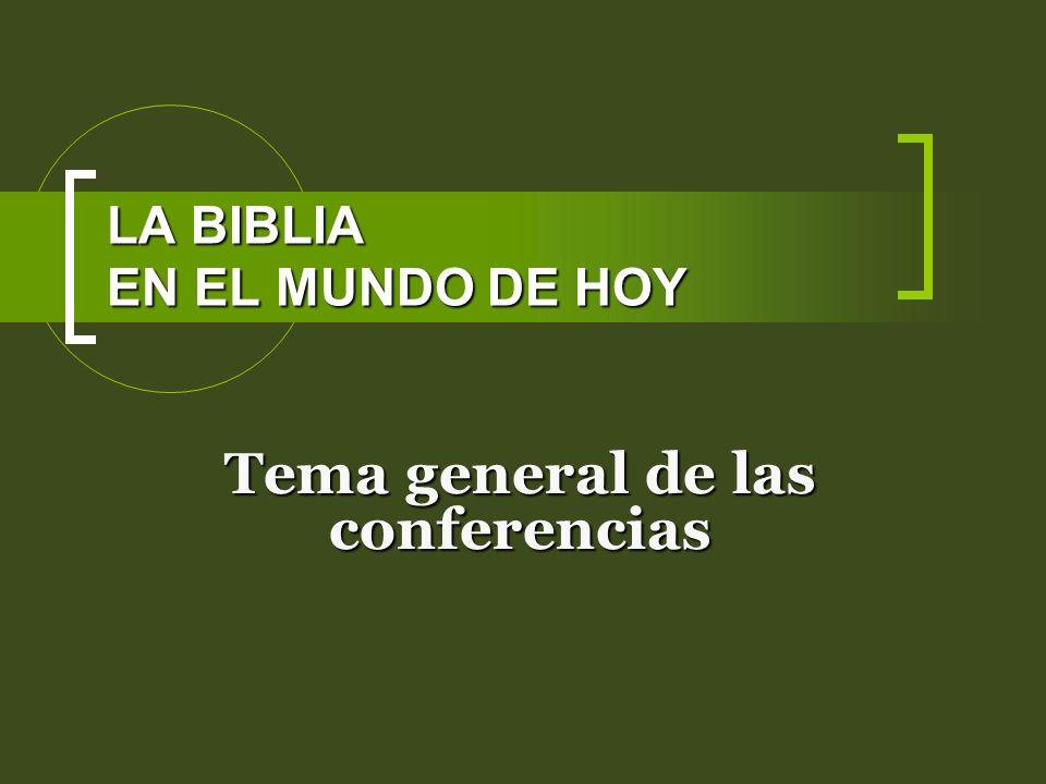 LA BIBLIA EN EL MUNDO DE HOY Tema general de las conferencias