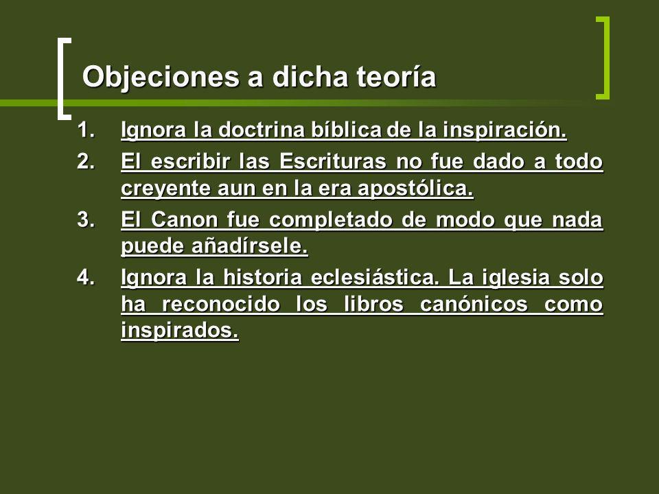 Objeciones a dicha teoría 1.Ignora la doctrina bíblica de la inspiración. 2.El escribir las Escrituras no fue dado a todo creyente aun en la era apost