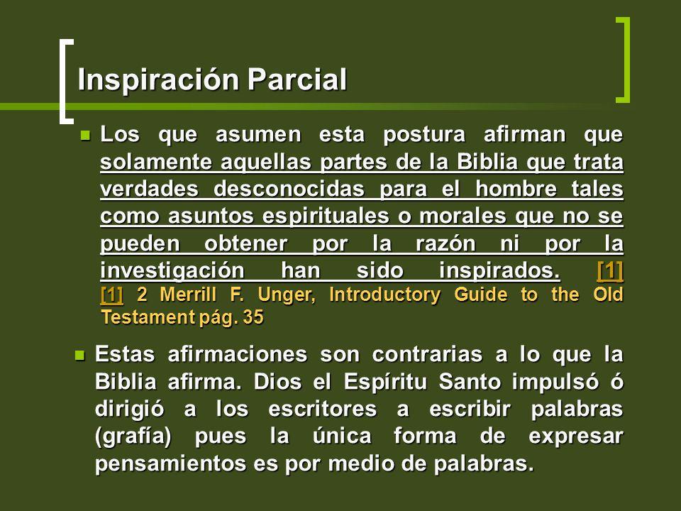 Inspiración Parcial Los que asumen esta postura afirman que solamente aquellas partes de la Biblia que trata verdades desconocidas para el hombre tale