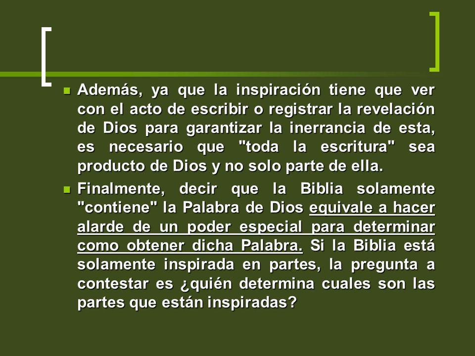Además, ya que la inspiración tiene que ver con el acto de escribir o registrar la revelación de Dios para garantizar la inerrancia de esta, es necesa