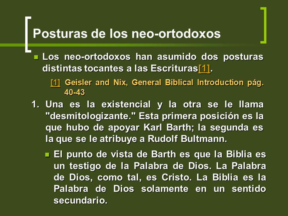 Posturas de los neo-ortodoxos Los neo-ortodoxos han asumido dos posturas distintas tocantes a las Escrituras[1]. Los neo-ortodoxos han asumido dos pos