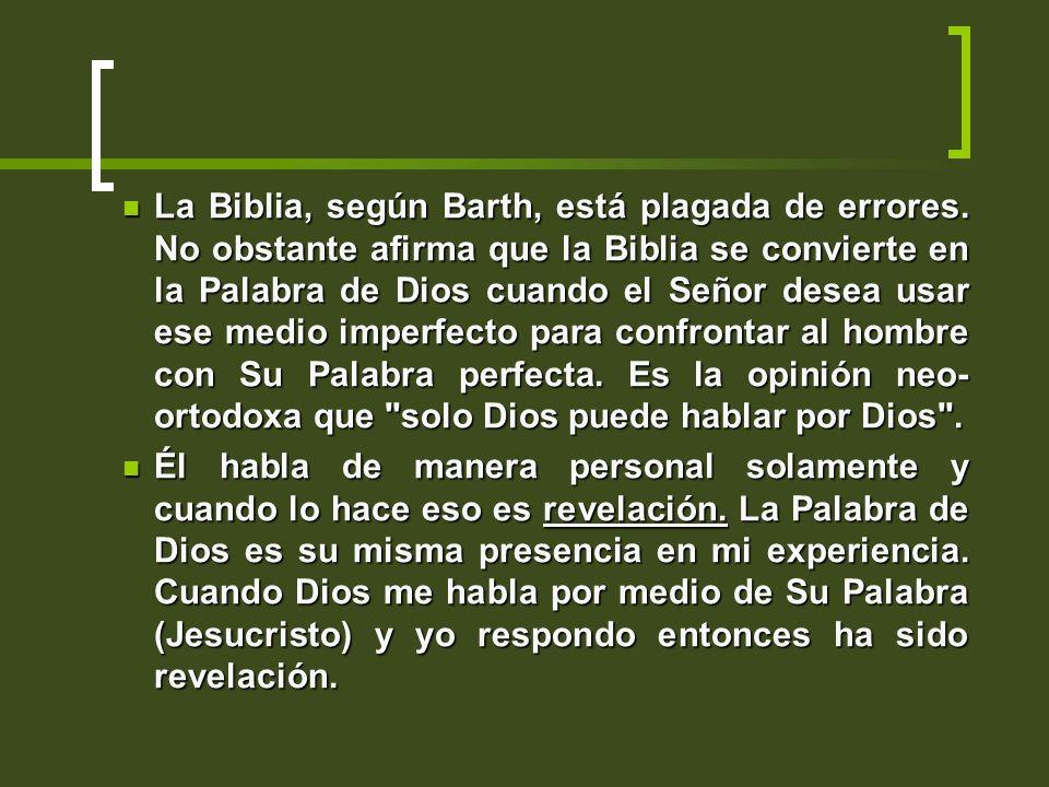 La Biblia, según Barth, está plagada de errores. No obstante afirma que la Biblia se convierte en la Palabra de Dios cuando el Señor desea usar ese me