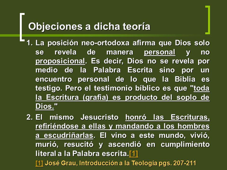 Objeciones a dicha teoría 1.La posición neo-ortodoxa afirma que Dios solo se revela de manera personal y no proposicional. Es decir, Dios no se revela