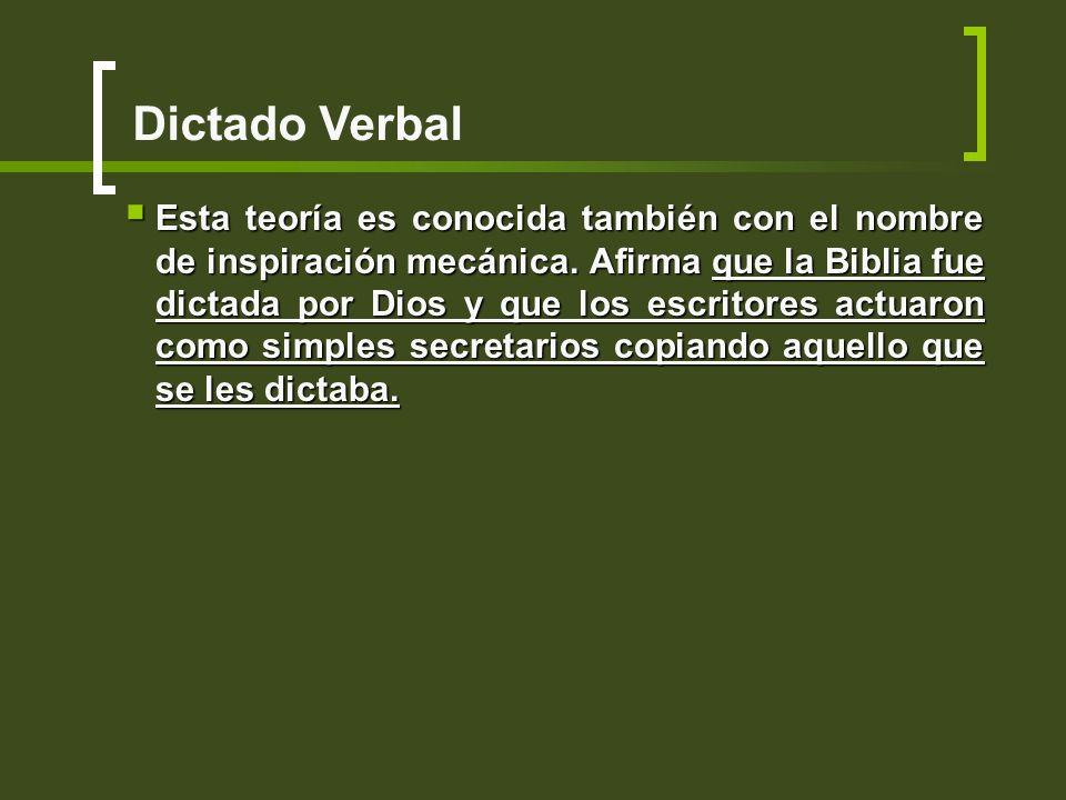 Dictado Verbal Esta teoría es conocida también con el nombre de inspiración mecánica. Afirma que la Biblia fue dictada por Dios y que los escritores a