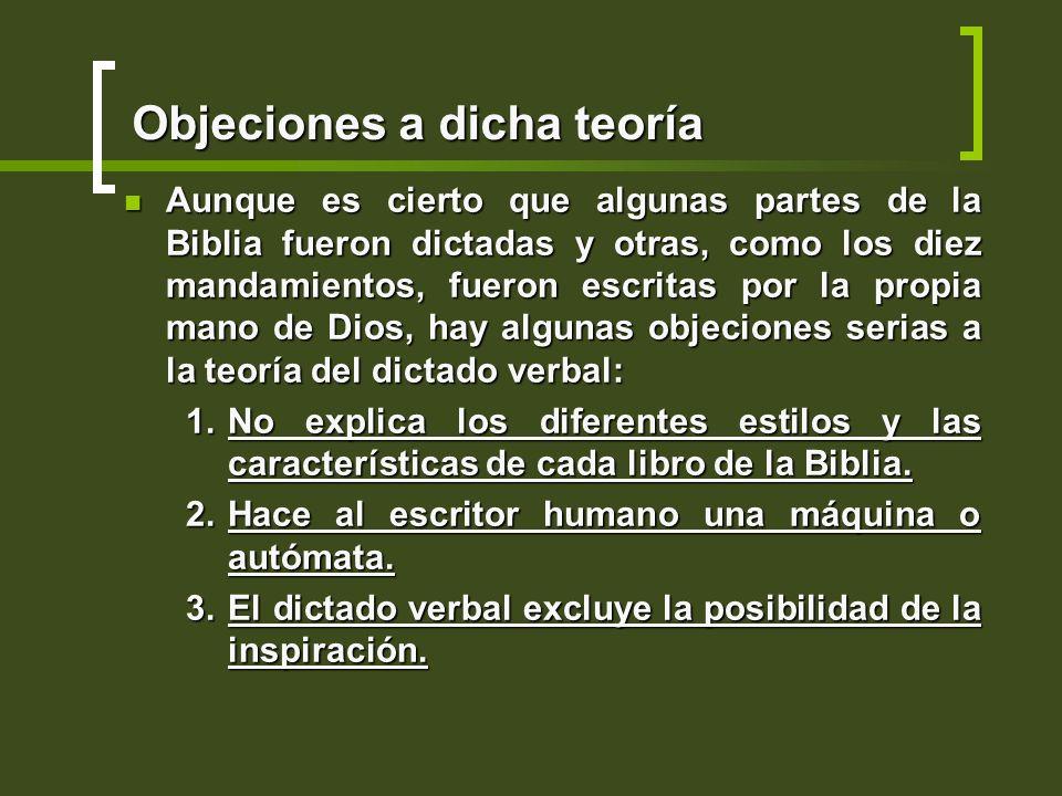 Objeciones a dicha teoría Aunque es cierto que algunas partes de la Biblia fueron dictadas y otras, como los diez mandamientos, fueron escritas por la