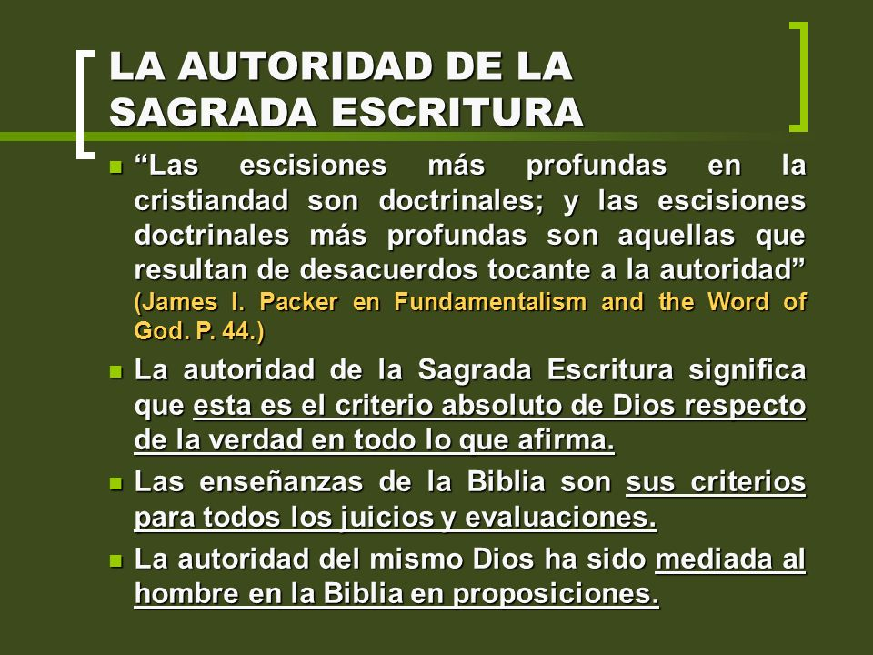 LA AUTORIDAD DE LA SAGRADA ESCRITURA Las escisiones más profundas en la cristiandad son doctrinales; y las escisiones doctrinales más profundas son aq