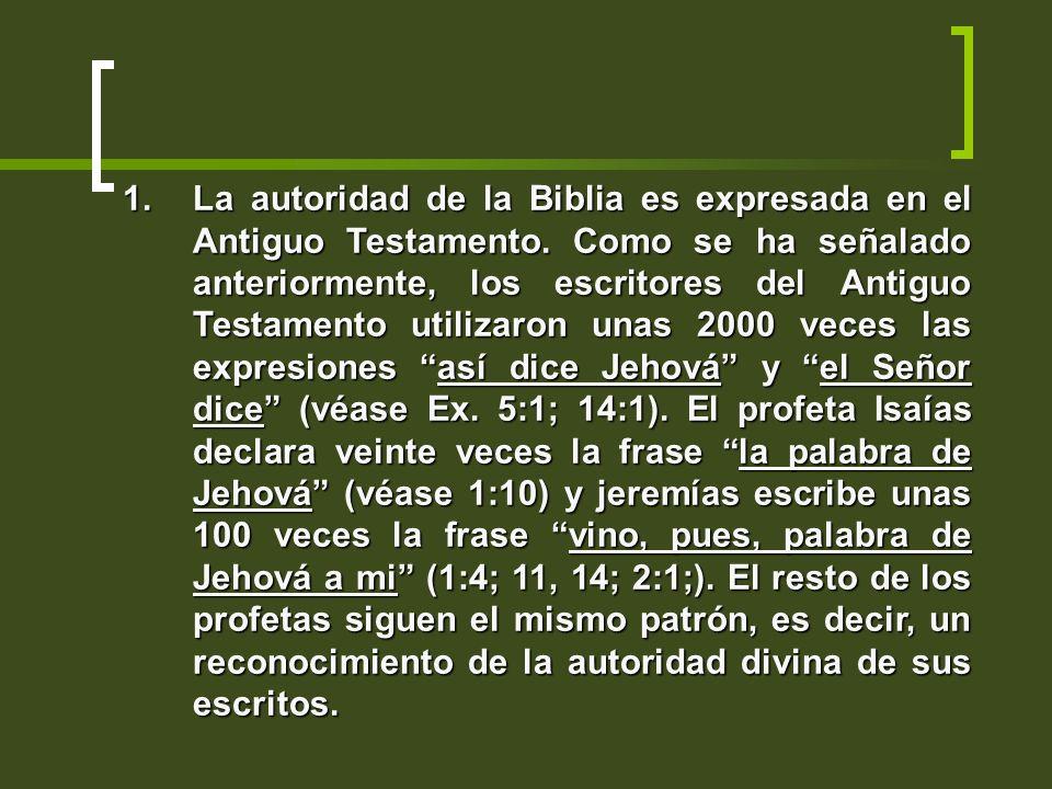 1.La autoridad de la Biblia es expresada en el Antiguo Testamento. Como se ha señalado anteriormente, los escritores del Antiguo Testamento utilizaron