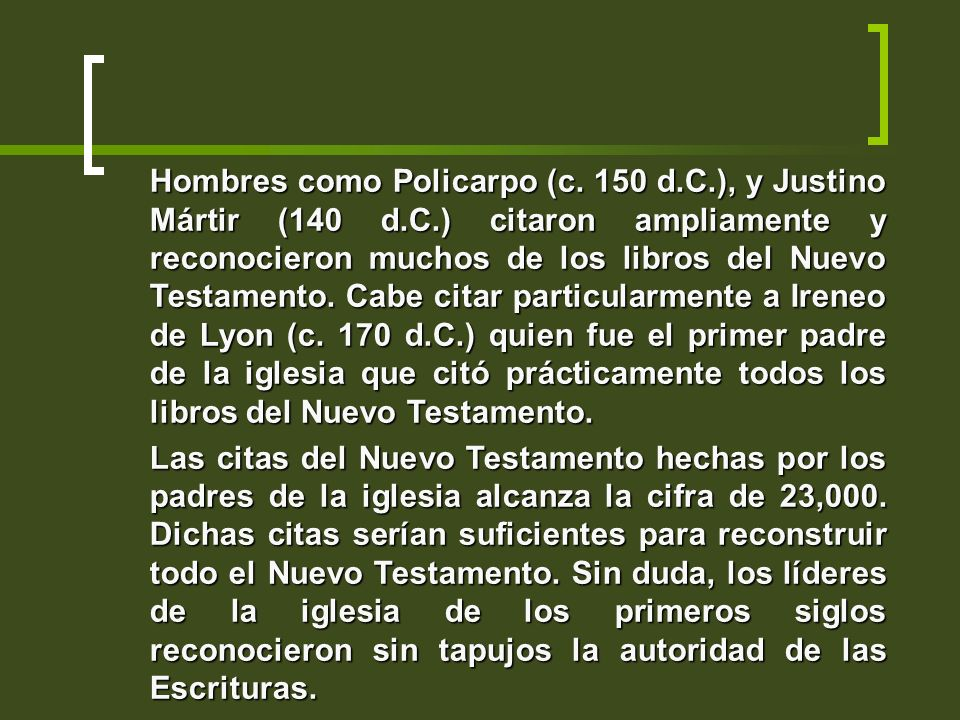 Hombres como Policarpo (c. 150 d.C.), y Justino Mártir (140 d.C.) citaron ampliamente y reconocieron muchos de los libros del Nuevo Testamento. Cabe c