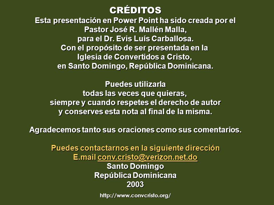 http://www.convcristo.org/ CRÉDITOS Esta presentación en Power Point ha sido creada por el Pastor José R. Mallén Malla, para el Dr. Evis Luís Carballo