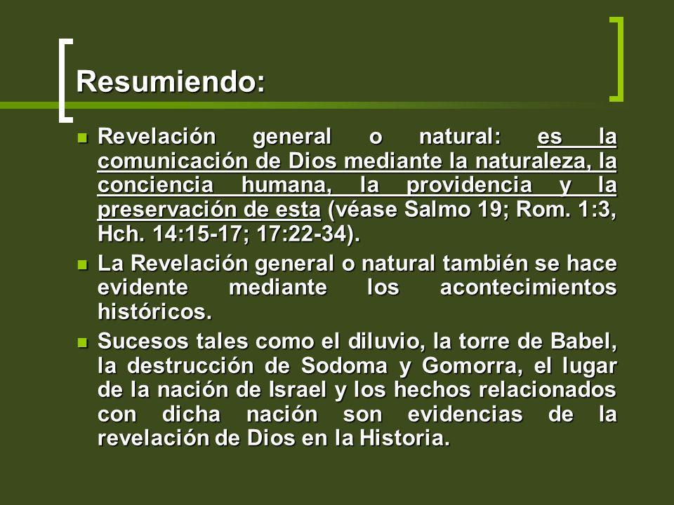 Resumiendo: Revelación general o natural: es la comunicación de Dios mediante la naturaleza, la conciencia humana, la providencia y la preservación de