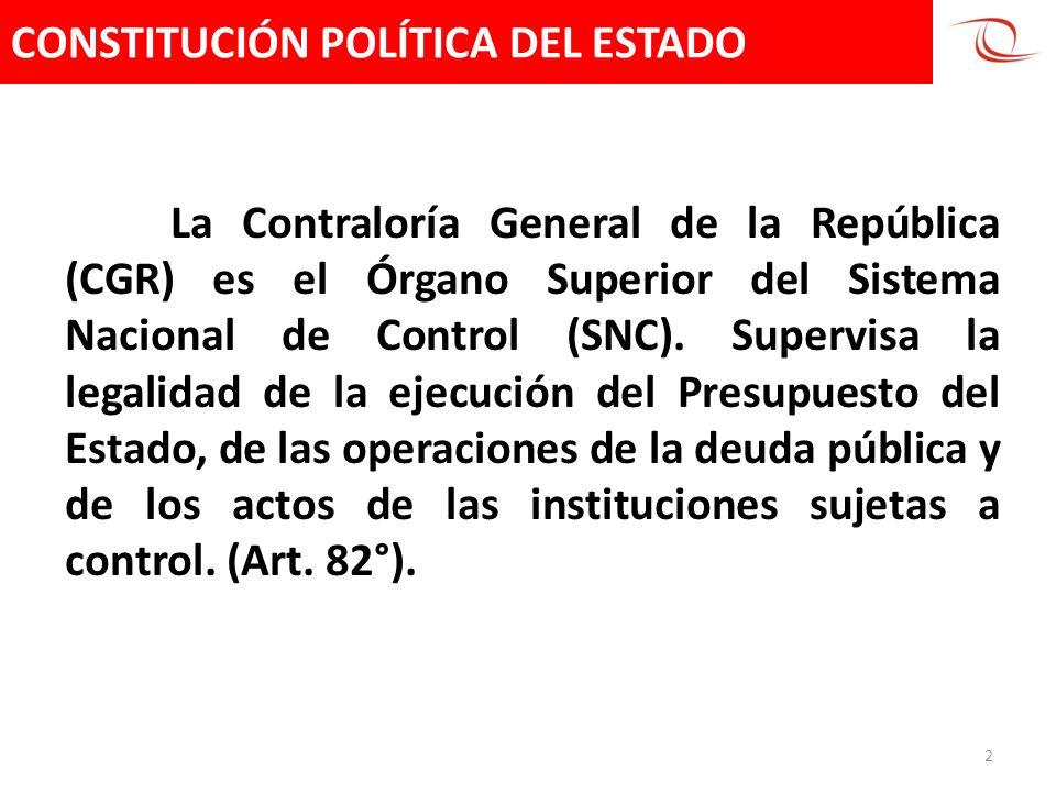CONSTITUCIÓN POLÍTICA DEL ESTADO 2 La Contraloría General de la República (CGR) es el Órgano Superior del Sistema Nacional de Control (SNC). Supervisa