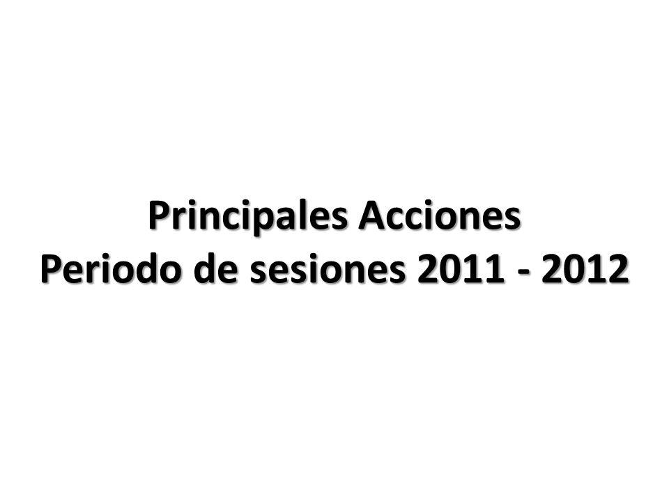 Principales Acciones Periodo de sesiones 2011 - 2012