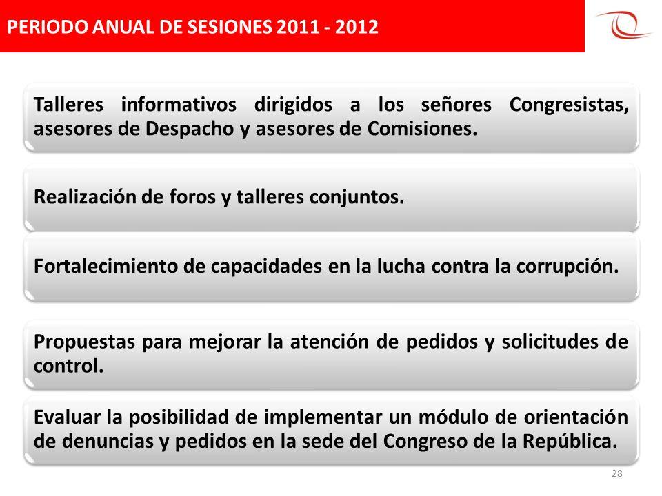 PERIODO ANUAL DE SESIONES 2011 - 2012 28 Talleres informativos dirigidos a los señores Congresistas, asesores de Despacho y asesores de Comisiones. Re
