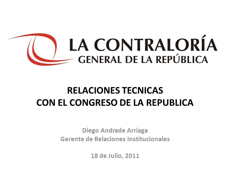 RELACIONES TECNICAS CON EL CONGRESO DE LA REPUBLICA Diego Andrade Arriaga Gerente de Relaciones Institucionales 18 de Julio, 2011