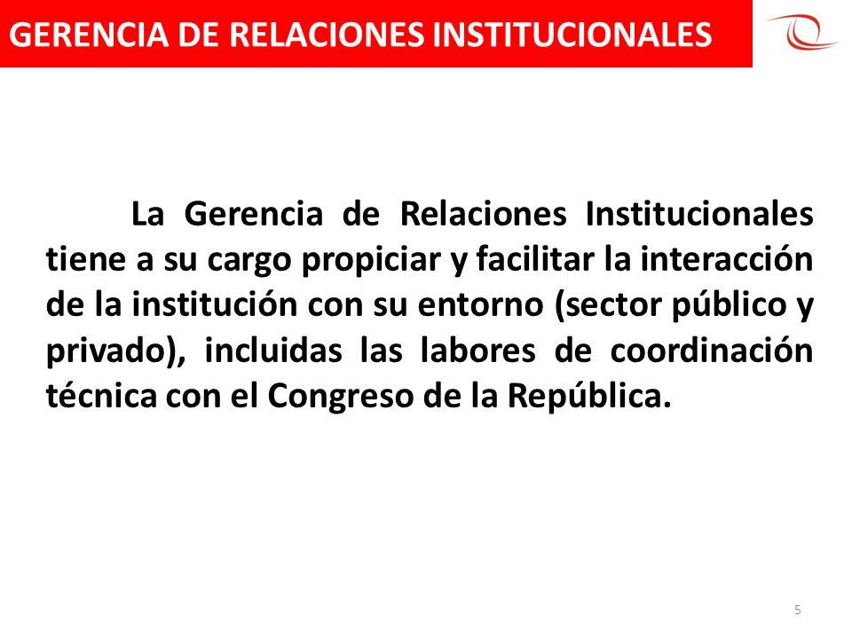 GERENCIA DE RELACIONES INSTITUCIONALES 5 La Gerencia de Relaciones Institucionales tiene a su cargo propiciar y facilitar la interacción de la institu