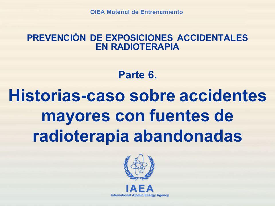 IAEA International Atomic Energy Agency OIEA Material de Entrenamiento PREVENCIÓN DE EXPOSICIONES ACCIDENTALES EN RADIOTERAPIA Parte 6. Historias-caso