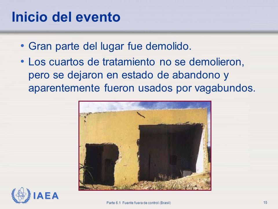 IAEA Parte 6.1 Fuente fuera de control (Brasil) 15 Gran parte del lugar fue demolido. Los cuartos de tratamiento no se demolieron, pero se dejaron en