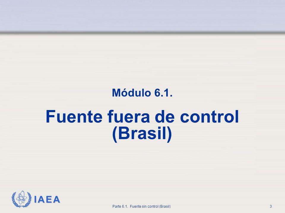 IAEA Parte 6.1. Fuente sin control (Brasil)3 Módulo 6.1. Fuente fuera de control (Brasil)