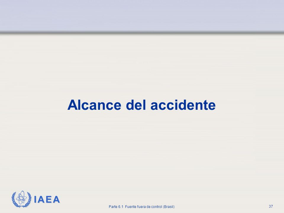 IAEA Parte 6.1 Fuente fuera de control (Brasil) 37 Alcance del accidente
