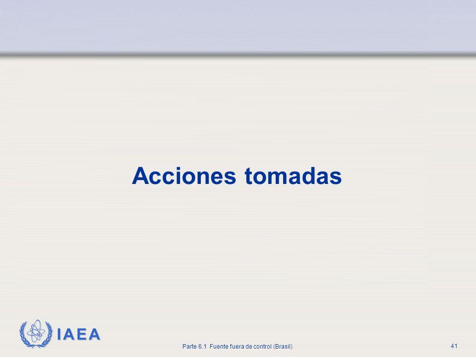 IAEA Parte 6.1 Fuente fuera de control (Brasil) 41 Acciones tomadas