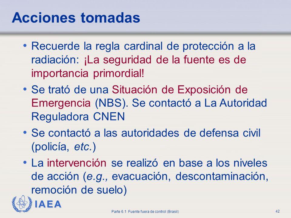 IAEA Parte 6.1 Fuente fuera de control (Brasil) 42 Recuerde la regla cardinal de protección a la radiación: ¡La seguridad de la fuente es de importanc