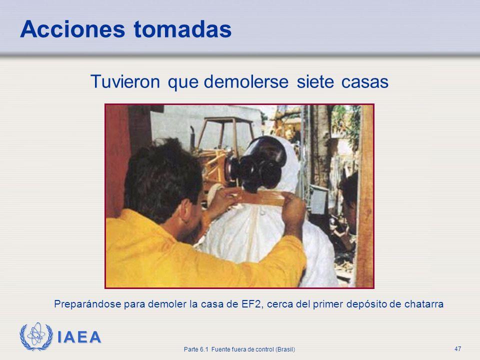 IAEA Parte 6.1 Fuente fuera de control (Brasil) 47 Acciones tomadas Tuvieron que demolerse siete casas Preparándose para demoler la casa de EF2, cerca