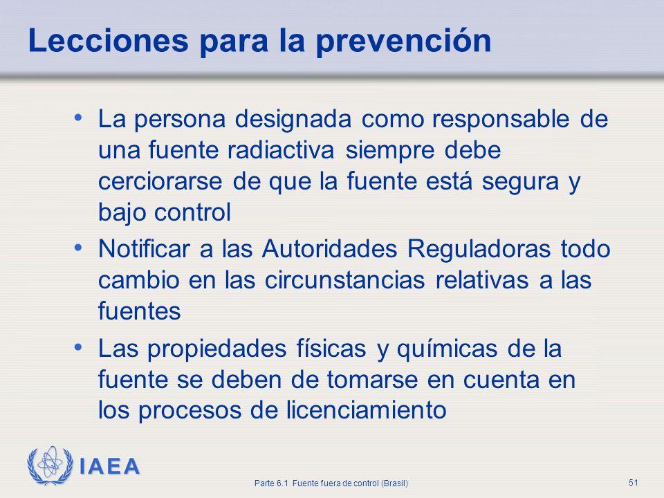 IAEA Parte 6.1 Fuente fuera de control (Brasil) 51 La persona designada como responsable de una fuente radiactiva siempre debe cerciorarse de que la f