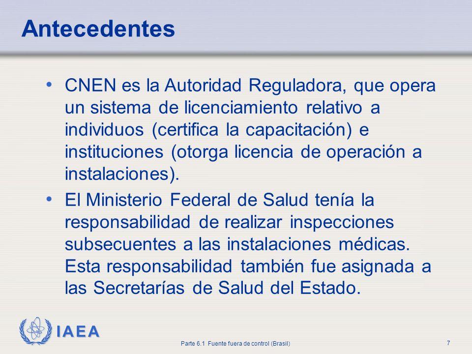 IAEA Parte 6.1 Fuente fuera de control (Brasil) 7 CNEN es la Autoridad Reguladora, que opera un sistema de licenciamiento relativo a individuos (certi