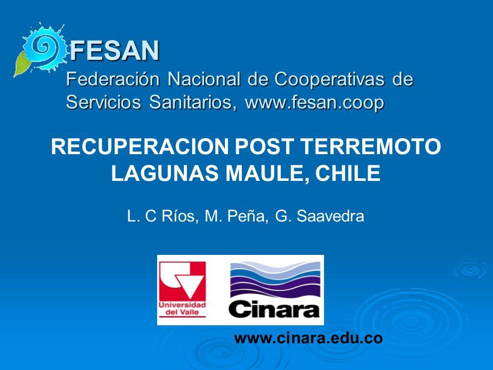 Federación Nacional de Cooperativas de Servicios Sanitarios, www.fesan.coop FESAN www.cinara.edu.co RECUPERACION POST TERREMOTO LAGUNAS MAULE, CHILE L