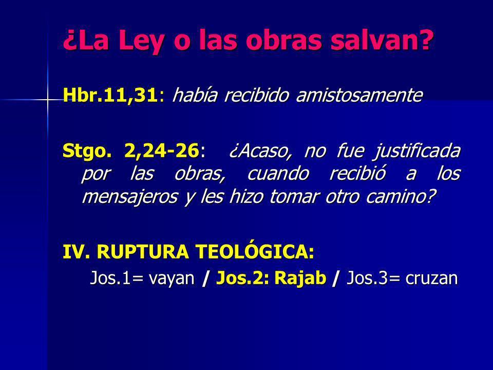 ¿La Ley o las obras salvan? Hbr.11,31: había recibido amistosamente Stgo. 2,24-26: ¿Acaso, no fue justificada por las obras, cuando recibió a los mens